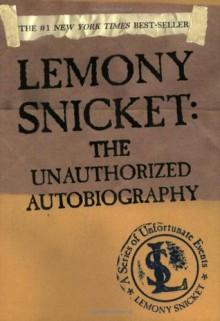 Lemony Snicket: The Unauthorized Autobiography - Lemony Snicket
