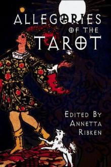 Allegories of the Tarot - Annetta Ribken, Eden Baylee, Rochelle Maya Callen, Red Tash