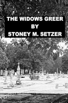 The Widows Greer - Stoney M. Setzer