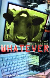 Whatever - Michel Houellebecq, Paul Hammond
