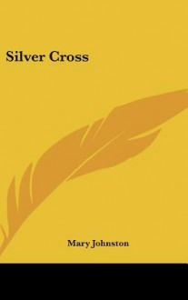 Silver cross - Mary Johnston