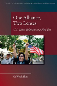 One Alliance, Two Lenses: U.S.-Korea Relations in a New Era - Gi-Wook Shin