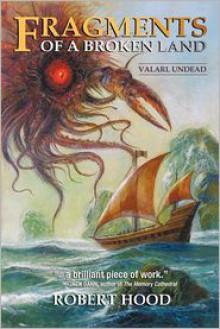 Fragments of a Broken Land: Valarl Undead: A Fantasy Novel - Robert Hood