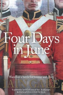 Four Days in June: Waterloo: A Battle for Honour and Glory - Iain Gale