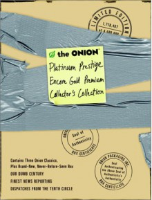 The Onion Platinum Prestige Encore Gold Premium Collector's Collection (3-Book Set: Our Dumb Century, The Onion's Finest News Reporting, Dispatches From the Tenth Circle) - The Onion, The Onion Writers Staff