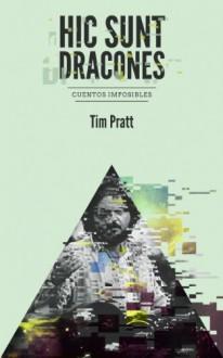 Hic sunt dracones - Tim Pratt, Omar Moreno, Silvia Schettin