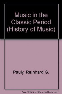 Music in the Classic Period (History of Music) - Reinhard G. Pauly