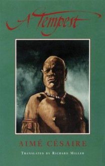 A Tempest: Based on Shakespeare's 'The Tempest;' Adaptation for a Black Theatre - Aimé Césaire, Richard Miller