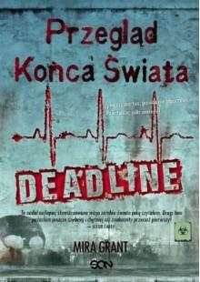Przegląd Końca Świata: Deadline - Mira Grant,Agnieszka Brodzik