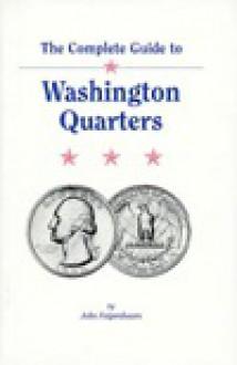 The Complete Guide To Washington Quarters - John Feigenbaum