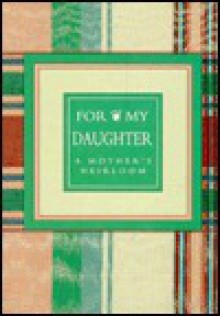 For My Daughter: A Mothers Heirloom - Evelyn Borthwick