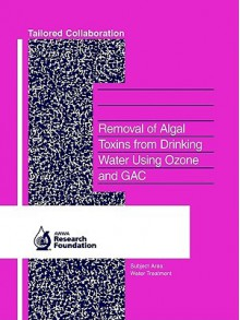 Removal of Algal Toxins from Drinking Water Using Ozone and Gac - Gayle Newcombe