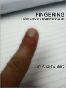 Fingering: A Story of Seduction and Abuse - Andrew Berg