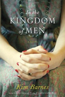 In the Kingdom of Men - Kim Barnes