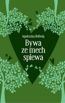 Bywa, że mech śpiewa - Agnieszka Hellwig
