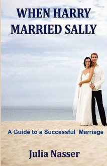 When Harry Married Sally: A Guide to a Successful Marriage - Julia Nasser
