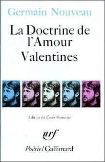 La Doctrine de l'Amour, Valentines, Dixains réalistes, Sonnets du Liban - Germain Nouveau, Louis Forestier,