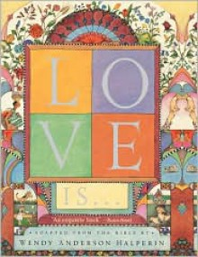 Love Is . . . - Adapted From The King James Bible, Wendy Anderson Halperin