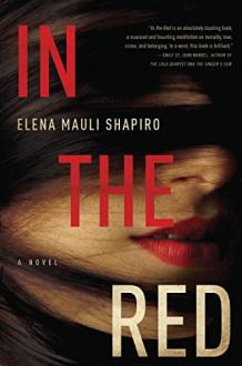 In the Red: A Novel - Elena Mauli Shapiro