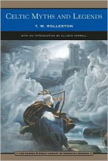 Celtic Myths and Legends (Barnes & Noble Library of Essential Reading) - T. W. Rolleston, Allison Carroll (Introduction)