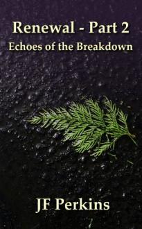 Renewal 2 - Echoes of the Breakdown - J.F. Perkins
