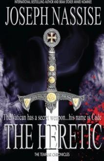 The Heretic: A Templar Chronicles novel (Volume 1) - Joseph Nassise