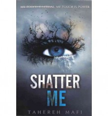 [( Shatter Me )] [by: Tahereh Mafi] [Oct-2012] - Tahereh Mafi
