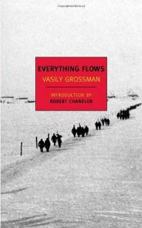 Everything Flows - Vasily Grossman, Robert Chandler, Elizabeth Chandler, Anna Aslanyan