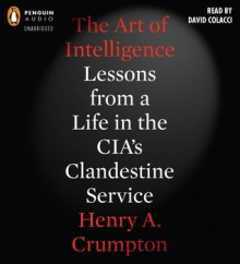 The Art of Intelligence - Henry A. Crumpton, David Colacci