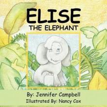 Elise the Elephant - Jennifer Campbell, Nancy Cox