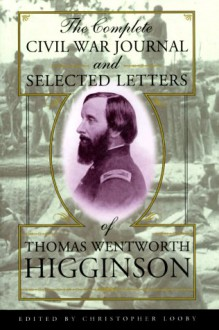 The Complete Civil War Journal and Selected Letters of Thomas Wentworth Higginson - Thomas Wentworth Higginson, Christopher Looby