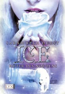 Ice - Hüter des Nordens (German Edition) - Sarah Beth Durst, Katrin Harlaß
