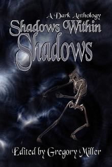 Shadows Within Shadows - Gregory Miller, Emma Ennis