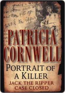 Portrait of a Killer: Jack the Ripper - Case Closed - Patricia Cornwell
