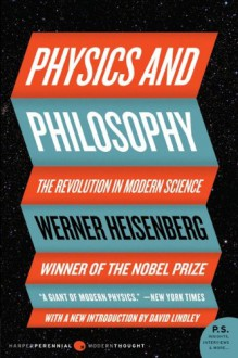 Physics and Philosophy: The Revolution in Modern Science - Werner Heisenberg