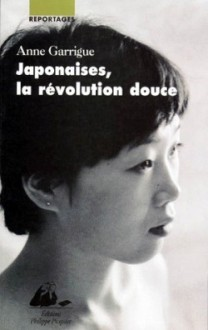 Japonaises, la révolution douce - Anne Garrigue