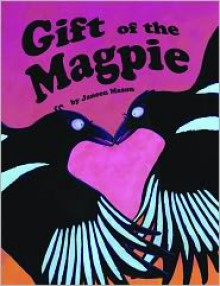 The Gift of the Magpie - Janeen Mason