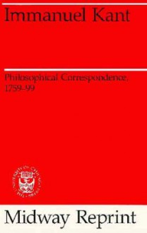 Philosophical Correspondence, 1759-1799 - Immanuel Kant, Arnulf Zweig