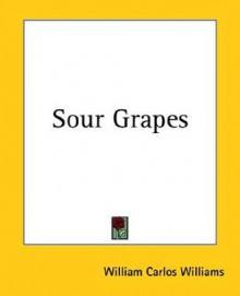 Sour Grapes - William Carlos Williams