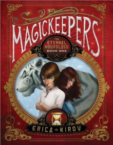 Magickeepers: The Eternal Hourglass - Erica Kirov, Eric Fortune