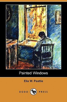 Painted Windows - Elia W. Peattie