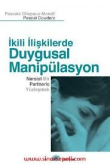 İkili İlişkilerde Duygusal Manipülasyon - Pascale Chapaux-Morelli, Pascal Couderc