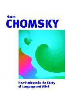 New Horizons in the Study of Language and Mind - Noam Chomsky, Neilson Voyne Smith