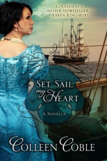 Set Sail My Heart - Colleen Coble