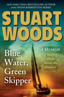 Blue Water, Green Skipper: A Memoir of Sailing Alone Across the Atlantic - Stuart Woods