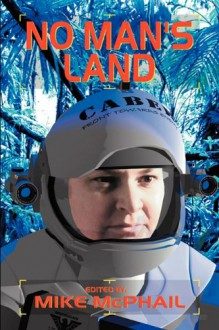 No Man's Land - Mike McPhail, Maria V. Snyder, Brenda Cooper, Danielle Ackley-McPhail