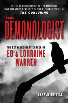 The Demonologist: The Extraordinary Career of Ed and Lorraine Warren - Gerald Brittle