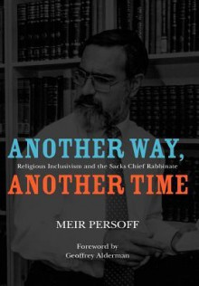 Another Way, Another Time: Religious Inclusivism And The Sacks Chief Rabbinate - Meir Persoff