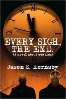 Every Sigh, The End - Jason S. Hornsby