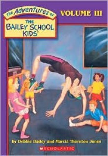 The Adventures of the Bailey School Kids, Volume 3 [4 Books] - Debbie Dadey, Marcia Thornton Jones